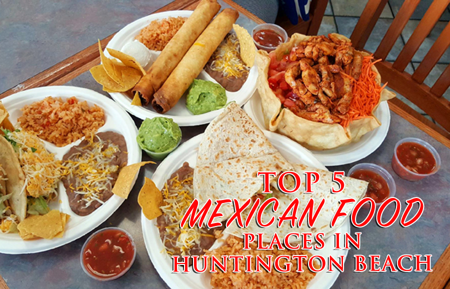 Top 5 Mexican Restaurants In Huntington Beach Xoxo Jamie